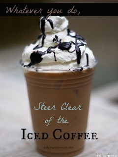Whatever you do, steer clear of the iced coffee