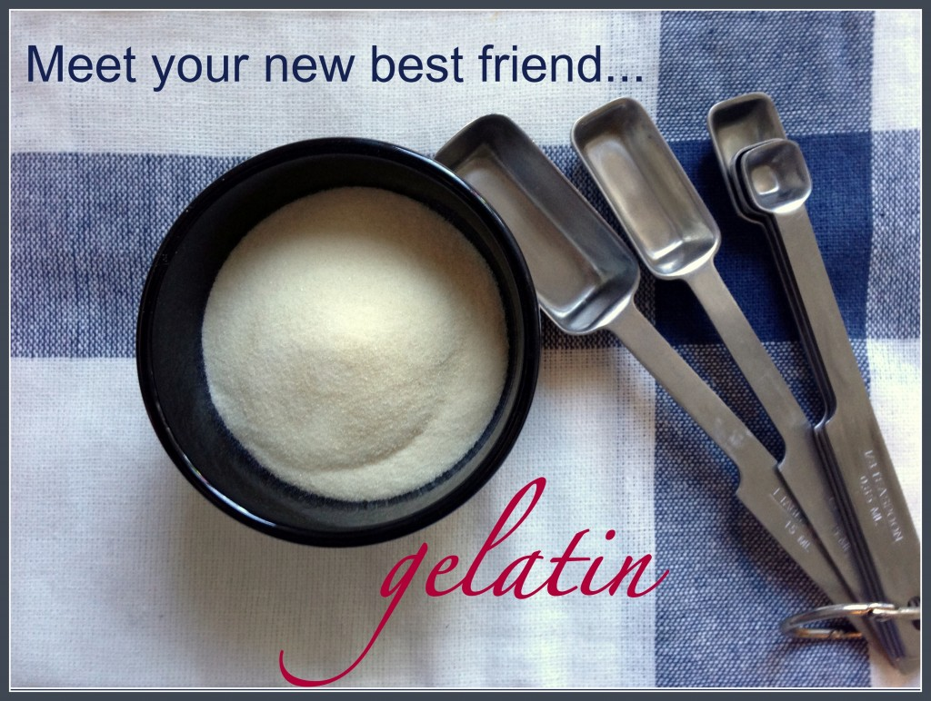 Gelatin - your new best friend