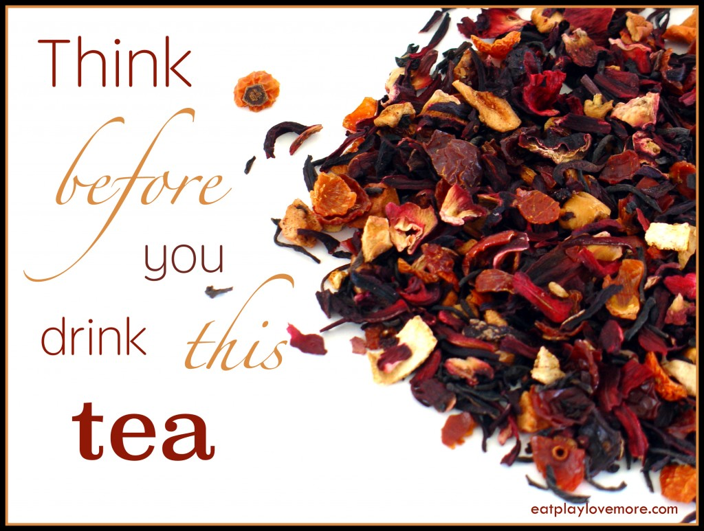 Think before you drink this tea!