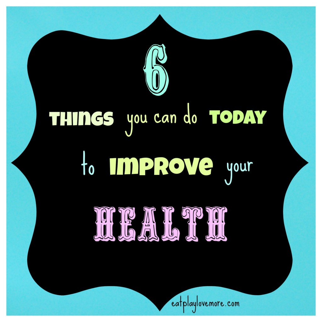 6 things you can do today to improve your health