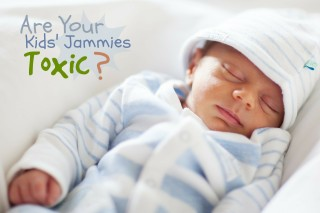Are There Chemicals in Your Children's Pajamas?