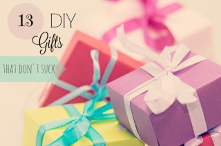 13 DIY Gifts that Don't Suck...for real!